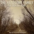 МУЗІКА.The Handsome Family ~ Far From Any Road